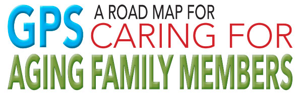 GPS: A road map for caring for aging family members