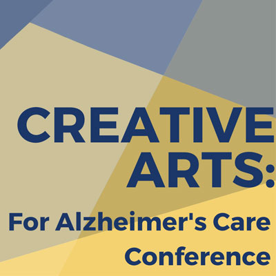 Creative Arts for Alzheimer's Care Conference